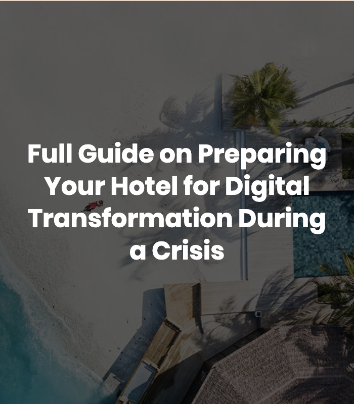 Full Guide on Preparing Your Hotel for Digital Transformation During a Crisis